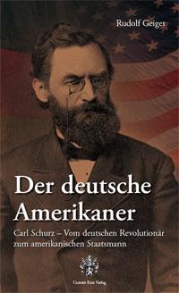 Carl Schurz - Der deutsche Amerikaner
